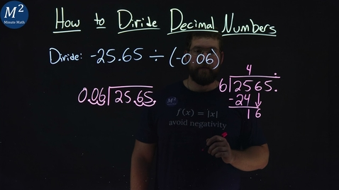 Thumbnail for entry How to Divide Decimal Numbers | Part 2 of 3 | Divide: -25.65÷(-0.06) | Minute Math