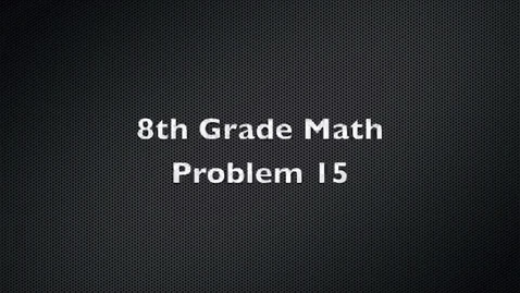 Thumbnail for entry 8th Grade Math Problem 15