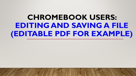 Thumbnail for entry Chromebook Users: Editing and Saving a File (Editable PDF for example)