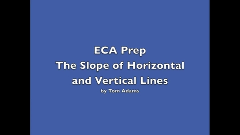 Thumbnail for entry ECA Prep - Slopes of Horizontal and Vertical Lines in the X-Y Plane
