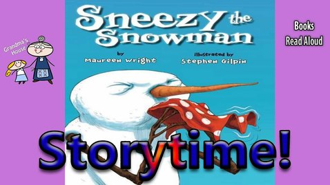 Thumbnail for entry Storytime! ~ SNEEZY THE SNOWMAN Read Aloud ~ Stories for Kids ~  Bedtime Story Read Along Books