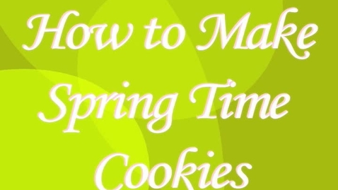 Thumbnail for entry How To Make Spring Cookies
