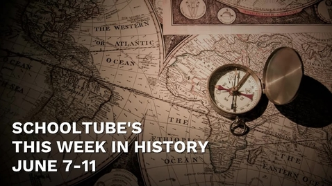 Thumbnail for entry SchoolTube's This Week in History (June 7-11)