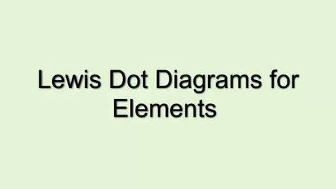Thumbnail for entry Lewis Dot Diagrams for Elements
