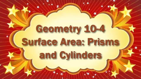 Thumbnail for entry Geometry 10-4 Surface Area of Prisms and Cylinders