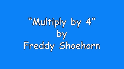 Thumbnail for entry 4 times table - Multiply Song - by Freddy Shoehorn