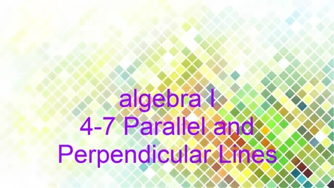 Thumbnail for entry Algebra I 4-7 Parallel and Perpendicular Lines