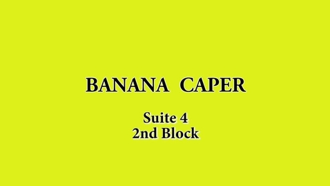 Thumbnail for entry Banana Caper, 2nd Block, Suite 4, Fall 2017