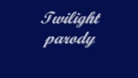 Thumbnail for entry Twilight - a parody