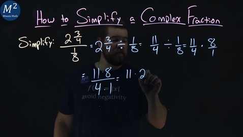Thumbnail for entry How to Simplify a Complex Fraction | (2 3/4)/(1/8) | Part 4 of 4 | Minute Math