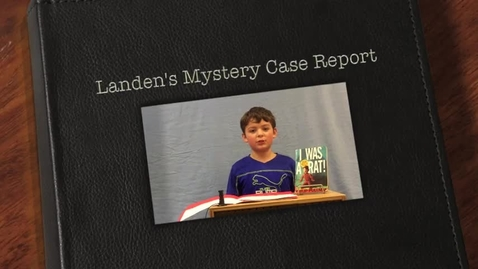 Thumbnail for entry Landen's Mystery Case Report