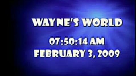 Thumbnail for entry Wayne's World 02/03/09