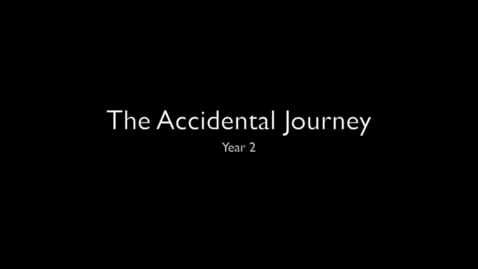 Thumbnail for entry The Accidental Journey - Year 2