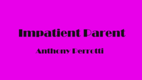 Thumbnail for entry The Impatient Parent - WSCN (PTV 4 2017)