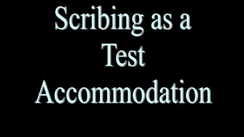 Thumbnail for entry Test Accommodations - Scribing - Part 1 of 3
