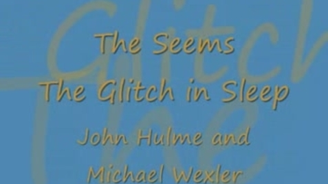 Thumbnail for entry THE GLITCH IN SLEEP, by John Hulme