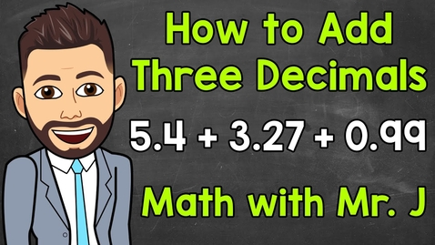 Thumbnail for entry Adding Three Decimals | Math with Mr. J