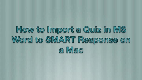 Thumbnail for entry Importing an MS Word Quiz into SMART Response on a Mac