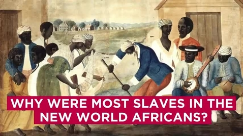 Thumbnail for entry Why Did Europeans Enslave Africans?
