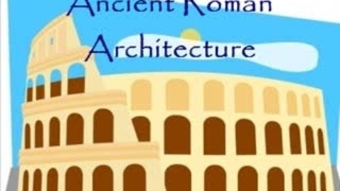Thumbnail for entry Ancient Roman Architecture