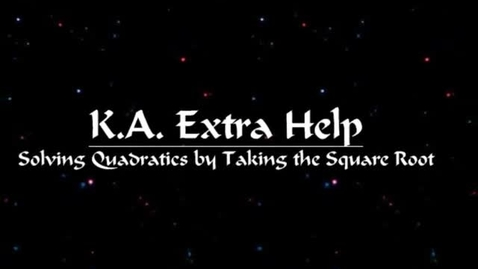 Thumbnail for entry K.A. Extra Help - Solving Quadratics by Taking the Square Root