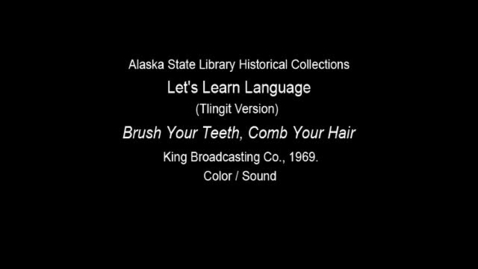 "Thumbnail for entry Let's Learn Language-Clincket (Tlingit) Version: Unit 8 ""Brush Your Teeth, Comb Your Hair"""