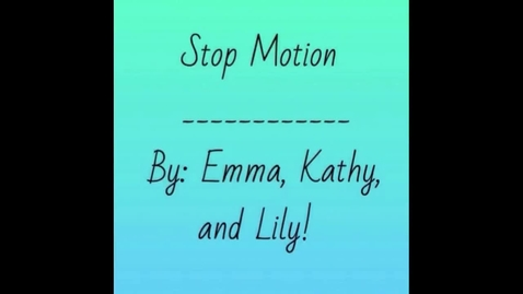 Thumbnail for entry Genuis Hour Stop Motion by Emily, Lily and Kathy