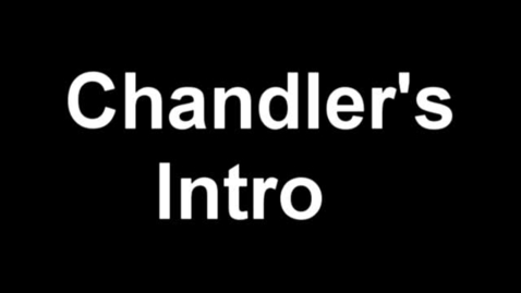 Thumbnail for entry Chandler's Intro