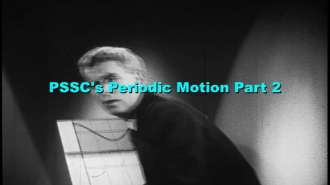 Thumbnail for entry PSSC's Periodic Motion part 2