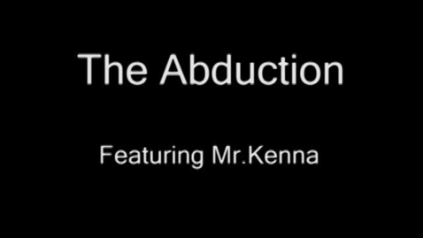 Thumbnail for entry The Abduction featuring Mr.Kenna