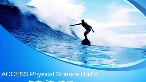 Thumbnail for entry ACCESS Physical Science Unit 9