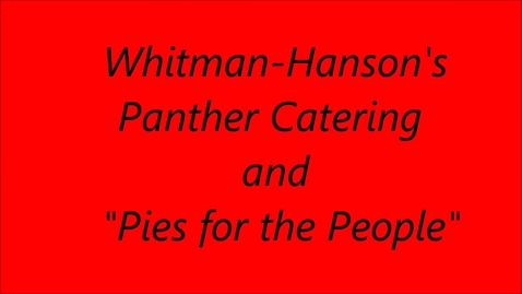 "Thumbnail for entry Whitman-Hanson Panther Catering ""Pies for the People"""