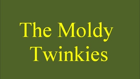 Thumbnail for entry The Moldy Twinkie
