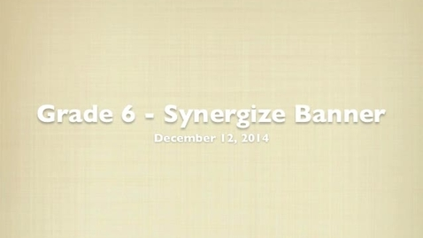 Thumbnail for entry Grade 6 - Synergize Banner