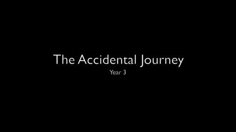 Thumbnail for entry The Accidental Journey - Year 3