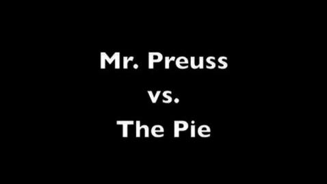 Thumbnail for entry Mr. Preuss vs. The Pie