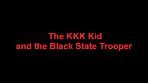 Thumbnail for entry The KKK Kid and the Black State Trooper