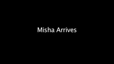 Thumbnail for entry Misha Arrives