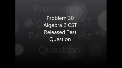 Thumbnail for entry Algebra 2 CST Release Test Question #30