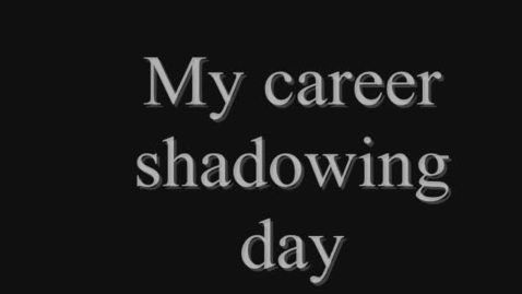 Thumbnail for entry My Career Shadowing Day