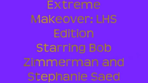 Thumbnail for entry Extreme Makeover: LHS Edition