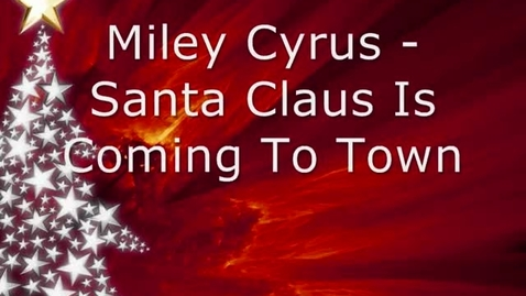 Thumbnail for entry Miley Cyrus - Santa Claus Is Coming To Town w/ Lyrics
