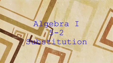 Thumbnail for entry Algebra I 5-2 Substitution