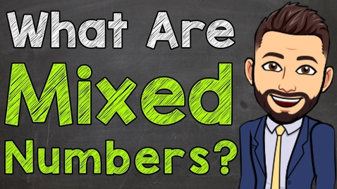 Thumbnail for entry What are Mixed Numbers? | Math with Mr. J