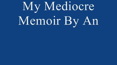 Thumbnail for entry My very own mediocre memoir by Anson 703