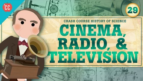 Thumbnail for entry Cinema, Radio, and Television: Crash Course History of Science #29