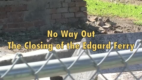 Thumbnail for entry No Way Out: The Closing of the Edgard Ferry