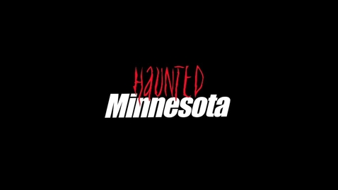 Thumbnail for entry Haunted Minnesota