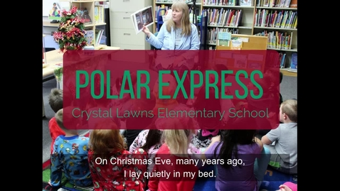 Thumbnail for entry Polar Express at Crystal Lawns Elementary School
