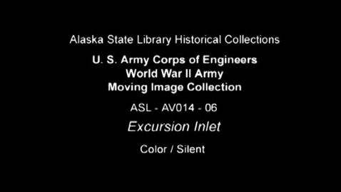 Thumbnail for entry U. S. Army Corps of Engineers World War II Moving Image Collection-Excursion Inlet